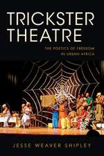 Trickster Theatre:  The Poetics of Freedom in Urban Africa