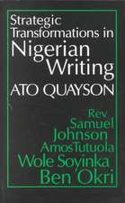 Strategic Transformations in Nigerian Writing:  Orality and History in the Work of REV. Samuel Johnson, Amos Tutuola, Wole Soyinka and Ben Okri