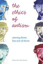 The Ethics of Autism:  Among Them, But Not of Them