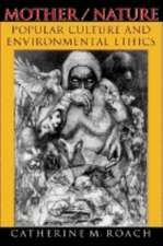 Mother / Nature: Popular Culture and Environmental Ethics