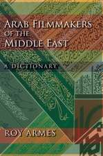 Arab Filmmakers of the Middle East:  A Dictionary