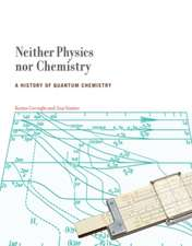 Neither Physics nor Chemistry – A History of Quantum Chemistry
