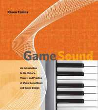 Game Sound – An Introduction to the History, Theory and Practice of Video Game Music and Sound Sound Design