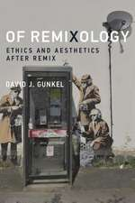 Of Remixology – Ethics and Aesthetics after Remix