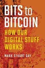 Bits to Bitcoin – How Our Digital Stuff Works