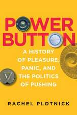 Power Button – A History of Pleasure, Panic, and the Politics of Pushing