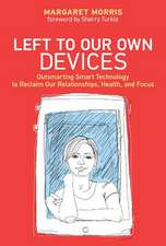 Left to Our Own Devices – Outsmarting Smart Technology to Reclaim Our Relationships, Health, and Focus