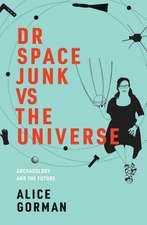 Dr Space Junk vs The Universe – Archaeology and the Future
