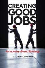 Creating Good Jobs – An Industry–Based Strategy