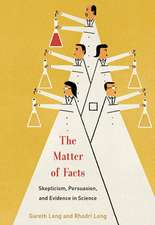 The Matter of Facts – Skepticism, Persuasion, and Evidence in Science