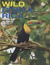 Wild Costa Rica:  The Wildlife & Landscapes of Costa Rica