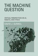 The Machine Question – Critical Perspectives on AI, Robots, and Ethics