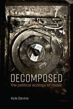 Decomposed – The Political Ecology of Music