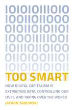 Too Smart – How Digital Capitalism is Extracting Data, Controlling Our Lives, and Taking Over the World