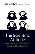 The Scientific Attitude – Defending Science from Denial, Fraud, and Pseudoscience