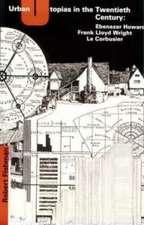 Urban Utopias in the Twentieth Century – Ebenezer Howard, Frank Lloyd Wright, le Corbusier