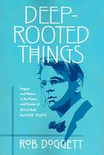 Deep-Rooted Things: Empire and Nation in the Poetry and Drama of William Butler Yeats