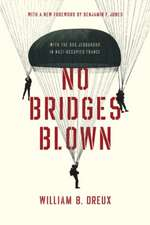 No Bridges Blown: With the OSS Jedburghs in Nazi-Occupied France