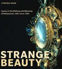 Strange Beauty:  Issues in the Making and Meaning of Reliquaries, 400-Circa 1204