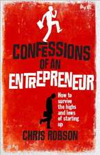 Confessions of an Entrepreneur:  How to Survive the Highs and Lows of Starting Up