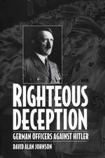 Righteous Deception:  German Officers Against Hitler