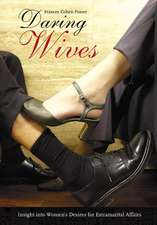 Daring Wives:  Insight Into Women's Desires for Extramarital Affairs