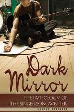 Dark Mirror:  The Pathology of the Singer-Songwriter