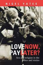 Love Now, Pay Later? - Sex and Religion and the Fifties and Sixties