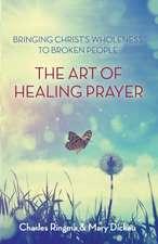 Art of Healing Prayer:  Bringing Christ's Wholeness to Broken People