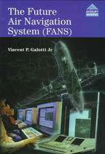 The Future Air Navigation System (FANS): Communications, Navigation, Surveillance – Air Traffic Management (CNS/ATM)