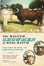 The Master Showmen of King Ranch:  The Story of Beto and Librado Maldonado