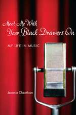 Meet Me with Your Black Drawers on:  My Life in Music