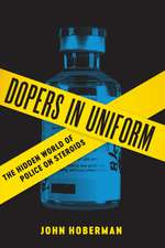 Dopers in Uniform: The Hidden World of Police on Steroids