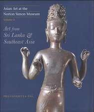 Asian Art at the Norton Simon Museum: Volume 3: Art from Sri Lanka and Southeast Asia