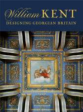 William Kent: Designing Georgian Britain