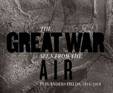 The Great War Seen from the Air: In Flanders Fields, 1914–1918