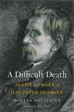 A Difficult Death – The Life and Work of Jens Peter Jacobsen