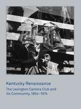 Kentucky Renaissance: The Lexington Camera Club and Its Community, 1954–1974