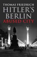Hitler's Berlin: Abused City