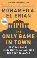 The Only Game in Town – Central Banks, Instability, and Avoiding the Next Collapse