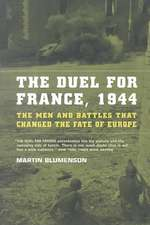 The Duel For France, 1944: The Men And Battles That Changed The Fate Of Europe