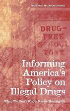 Informing America's Policy on Illegal Drugs:  What We Don't Know Keeps Hurting Us