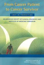 From Cancer Patient to Cancer Survivor:  An American Society of Clinical Oncology and Institute of Medicine Symposium