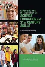 Exploring the Intersection of Science Education and 21st Century Skills:  A Workshop Summary