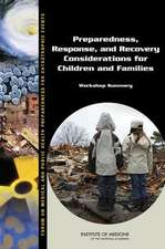 Preparedness, Response, and Recovery Considerations for Children and Families:  Workshop Summary