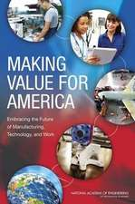 Making Value for America:  Embracing the Future of Manufacturing, Technology, and Work