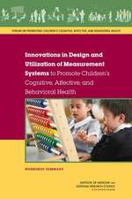 Innovations in Design and Utilization of Measurement Systems to Promote Children's Cognitive, Affective, and Behavioral Health:  Workshop Summary