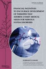Financial Incentives to Encourage Development of Therapies That Address Unmet Medical Needs for Nervous System Disorders:  Workshop Summary