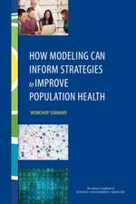 How Modeling Can Inform Strategies to Improve Population Health:  Workshop Summary