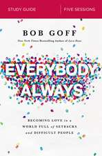 Everybody, Always Study Guide: Becoming Love in a World Full of Setbacks and Difficult People
